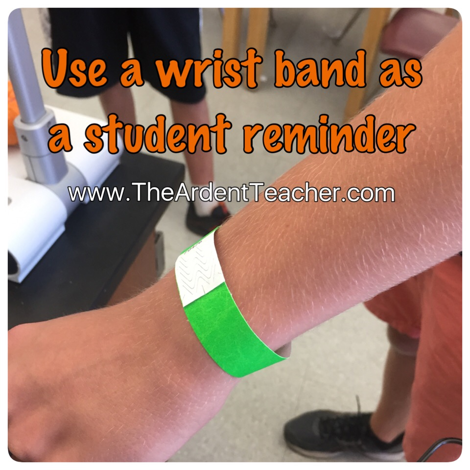 Use a wrist band as a student reminder! www.theardentteacher.com